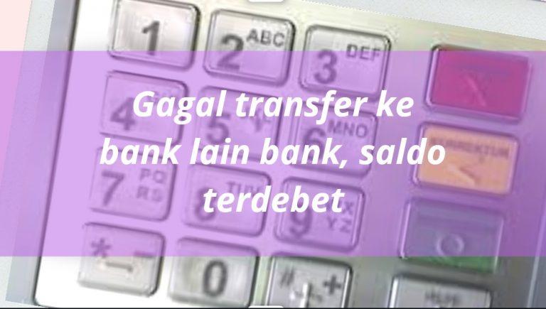 Gagal Transfer Ke Bank Lain Namun Saldo Terdebet, BRI ke BNI, Mandiri Ke BNI dan lain lain